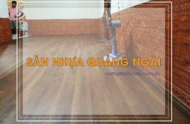 Sàn nhựa Quảng Ngãi, thi công sàn nhựa giá rẻ