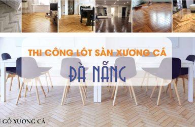 Thi công sàn gỗ xương cá, sàn nhựa xương cá tại Đà Nẵng